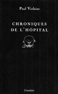 Paul Verlaine - Chronique de l'hôpital.