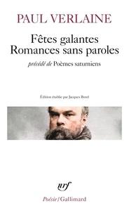 Paul Verlaine - Fêtes galantes ; Romances sans paroles - Précédé de Poèmes saturniens.