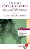 Paul Verlaine - Fêtes galantes suivi de Romances sans paroles - Dossier thématique : les art de la fantaisie.