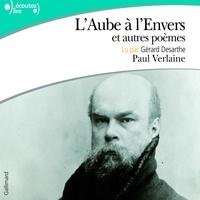 Paul Verlaine et Gérard Desarthe - L'Aube à l'Envers, et autres poèmes.