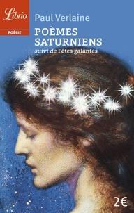 Paul Verlaine - Poèmes saturniens - Suivi de Fêtes galantes.