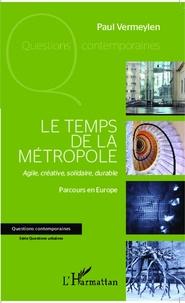Le temps de la métropole - Agile, créative, solidaire, durable - Parcours en Europe.pdf
