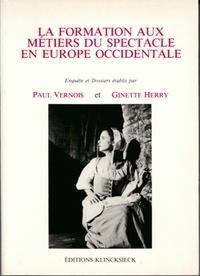Paul Vernois et Ginette Herry - La formation aux métiers du spectacle en Europe occidentale.