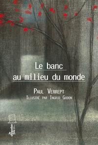 Paul Verrept - Le banc au milieu du monde.