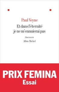 Paul Veyne - Et dans l'éternité je ne m'ennuierai pas - Souvenirs.