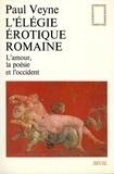 Paul Veyne - L'élégie érotique romaine - L'amour, la poésie et l'Occident.