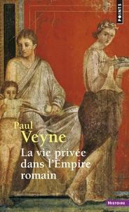 Paul Veyne - La vie privée dans l'Empire romain.