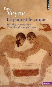 Paul Veyne - LE PAIN ET LE CIRQUE. - Sociologie historique d'un pluralisme politique.