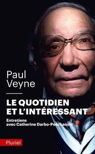 Paul Veyne - Le quotidien et l'intéressant.