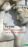 Paul Veyne - Les Grecs ont-ils cru à leurs mythes ? - Essai sur l'imagination constituante.