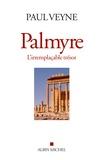 Paul Veyne - Palmyre, l'irremplacable trésor.