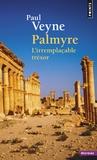 Paul Veyne - Palmyre - L'irremplaçable trésor.