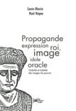 Paul Veyne et Louis Marin - Propagande expression roi, image idole oracle - Visibilité et lisibilité des images du pouvoir.