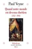 Paul Veyne et Paul Veyne - Quand notre monde est devenu chrétien - (312-394).