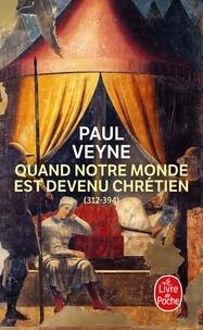 Paul Veyne - Quand notre monde est devenu chrétien (312-394).