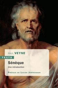 Paul Veyne - Sénèque - Une introduction. Suivi de la lettre 70 des Lettres à Lucilius.