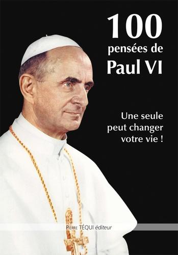 Paul VI - 100 pensées de Paul VI - Une seule peut changer votre vie !.