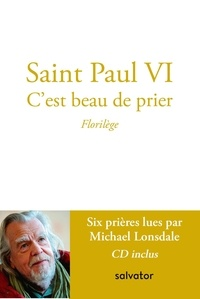 Paul VI - C'est beau de prier - Florilège. 1 CD audio