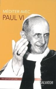 Paul VI et Patrice Mahieu - Méditer avec Paul VI.