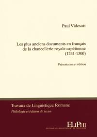 Paul Videsott - Les plus anciens documents en français de la chancellerie royale capétienne (1241-1300) - Présentation et édition.