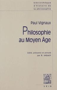 Paul Vignaux - Philosophie au Moyen Age suivi de Histoire de la pensée médiévale et problèmes contemporains.