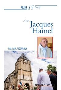 Paul Vigouroux - Prier 15 jours avec le père Jacques Hamel.