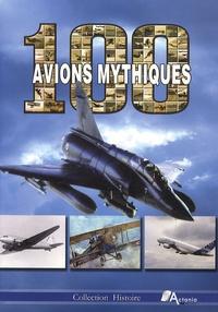 Paul Villatoux et Frédéric Guelton - 100 avions mythiques.