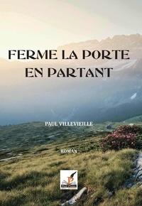 Paul Villevieille - Ferme la porte en partant.
