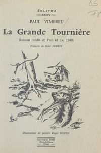 Paul Vimereu et René Debrie - La grande Tournière - Roman inédit de l'an 40 (ou 1940).