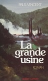Paul Vincent - La Grande usine.