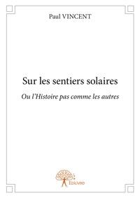 Paul Vincent - Sur les sentiers solaires.