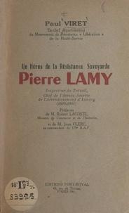 Paul Viret et Jean Clerc - Un héros de la Résistance savoyarde : Pierre Lamy.