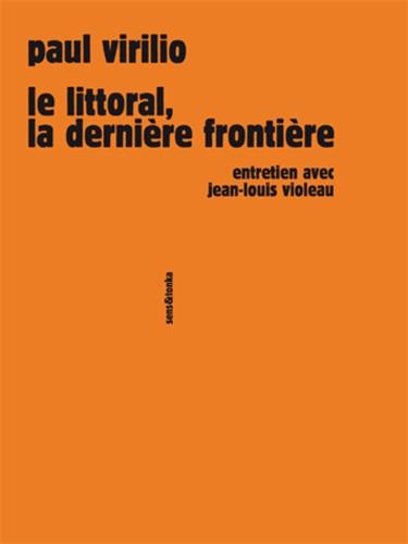 Paul Virilio - Le littoral, la dernière frontière.