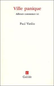 Paul Virilio - Ville panique - Ailleurs commence ici.