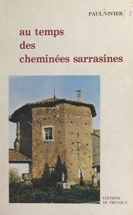 Paul Vivier et André Perrin - Au temps des cheminées sarrasines - Chronique de Saint-Trivier-de-Courtes, ville bressane et de ses alentours, de 1659 à 1852.