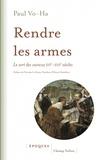 Paul Vo-Ha - Rendre les armes - Le sort des vaincus XVIe-XVIIe siècles.