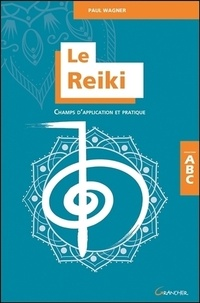 Paul Wagner - Le Reiki - Champs d'application et pratique.