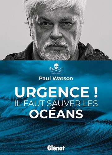 Paul Watson - Urgence ! - Il faut sauver les océans.