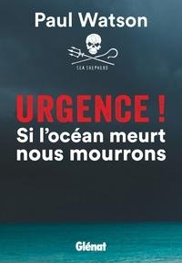 Paul Watson - Urgence ! - Si l'océan meurt nous mourrons.