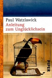 Paul Watzlawick - Anleitung zum Unglücklichsein.