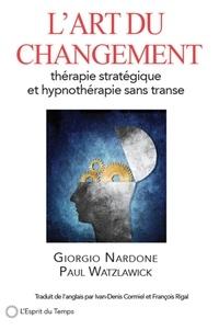 Paul Watzlawick et Giorgio Nardone - L'art du changement - Thérapie stratégique et hypnothérapie sans transe.