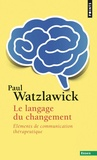 Paul Watzlawick - Le langage du changement - Eléments de communication thérapeutique.