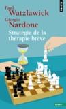 Paul Watzlawick et Giorgio Nardone - Stratégie de la thérapie brève.