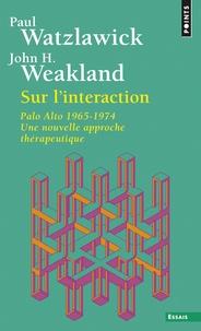 Paul Watzlawick et John Weakland - Sur l'Interaction - Palo Alto 1965-1974. Une approche thérapeutique.