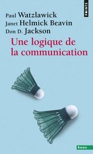 Paul Watzlawick et Janet Helmick Beavin - Une logique de la communication.