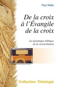 Paul Wells - De la croix à l'Evangile de la croix - La dynamique biblique de la réconciliation.