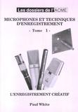 Paul White - Microphones et techniques d'enregistrement Tome 1.