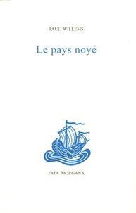 Paul Willems - La pays noyé.