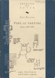 Paul Willems - Vers le théâtre - Ecrits 1950-1992.