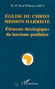 Paul-William Ahui - Église du Christ-Mission harriste - Éléments théologiques du harrisme paulinien.